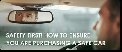 Safety first! How to ensure you are purchasing a safe car